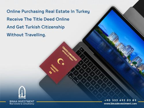 Online purchasing Real Estate in Turkey | Receive the title deed online, and get Turkish citizenship without travelling.